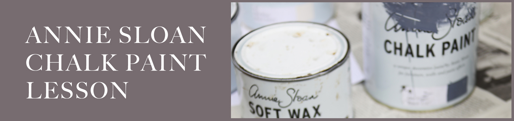 ANNIE SLOAN CHALK PAINT LESSON